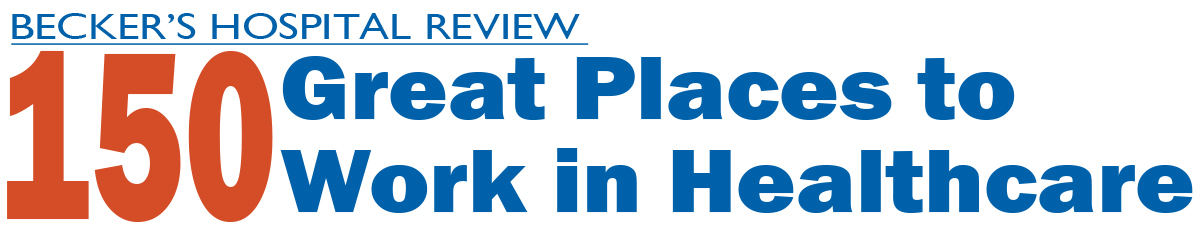 Becker's Hospital Review: 150 Great Places to Work in Healthcare